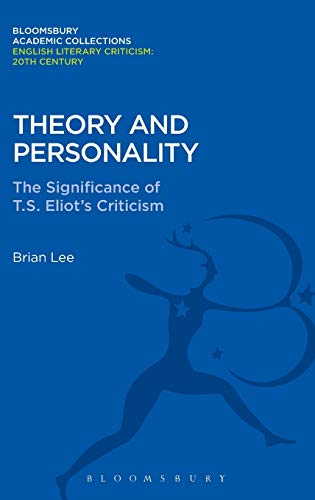 9781472513700: Theory and Personality: The Significance of T. S. Eliot's Criticism (Bloomsbury Academic Collections: English Literary Criticism)