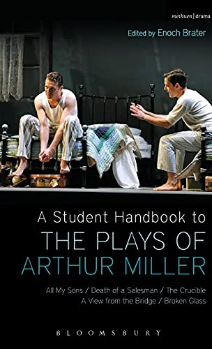 9781472514974: A Student Handbook to the Plays of Arthur Miller: All My Sons, Death of a Salesman, The Crucible, A View from the Bridge, Broken Glass
