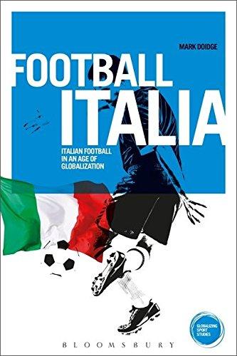 9781472519191: Football Italia: Italian Football in an Age of Globalization (Globalizing Sport Studies)