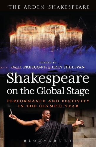 9781472520326: Shakespeare on the Global Stage: Performance and Festivity in the Olympic Year (The Arden Shakespeare)