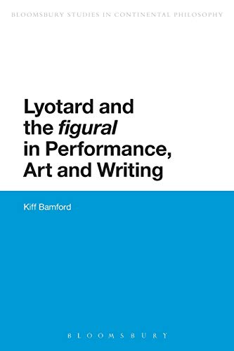 9781472522443: Lyotard and the 'figural' in Performance, Art and Writing (Bloomsbury Studies in Continental Philosophy)