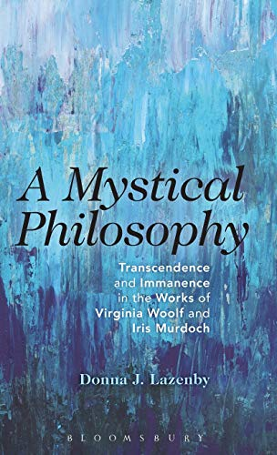 A Mystical Philosophy Transcendence and Immanence in the Works of Virginia Woolf and Iris Murdoch: ...