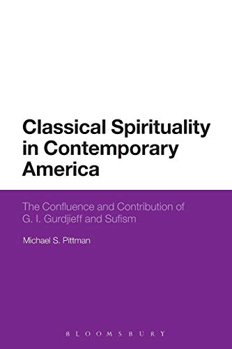 9781472522931: Classical Spirituality in Contemporary America: The Confluence and Contribution of G.I. Gurdjieff and Sufism