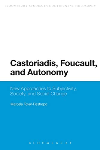 9781472523686: Castoriadis, Foucault, and Autonomy: New Approaches to Subjectivity, Society, and Social Change (Bloomsbury Studies in Continental Philosophy)