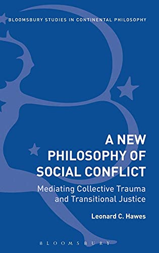 9781472524058: New Philosophy of Social Conflict: Mediating Collective Trauma and Transitional Justice (Bloomsbury Studies in Continental Philosophy)