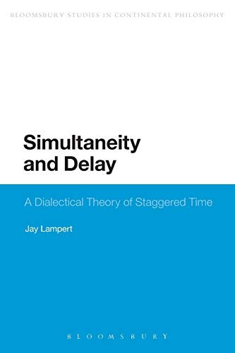 9781472524775: Simultaneity and Delay: A Dialectical Theory of Staggered Time (Bloomsbury Studies in Continental Philosophy)