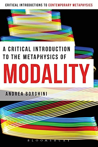 A Critical Introduction to the Metaphysics of Modality (Bloomsbury Critical Introductions to ...