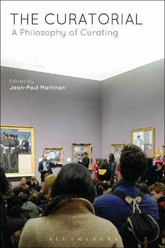 9781472525604: The Curatorial: A Philosophy of Curating