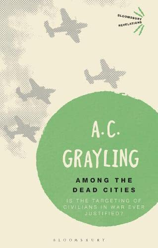 9781472526038: Among the Dead Cities: Is the Targeting of Civilians in War Ever Justified? (Bloomsbury Revelations)