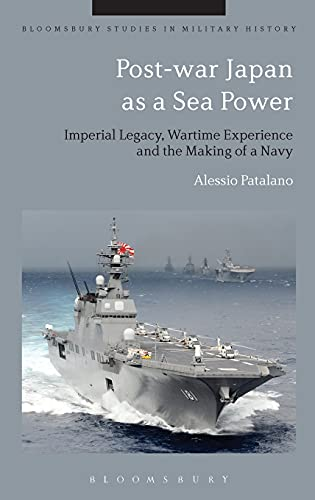 Post-war Japan as a Sea Power (Bloomsbury Studies in Military History): Patalano, Alessio