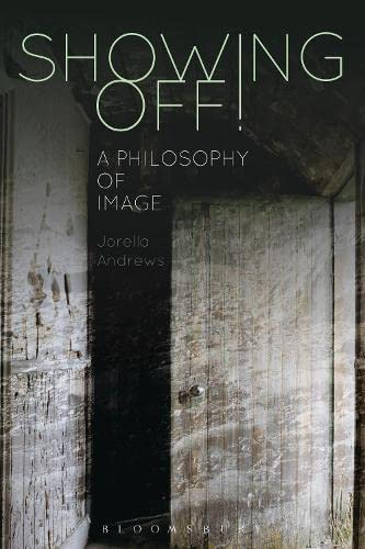 9781472526625: Showing Off!: A Philosophy of Image