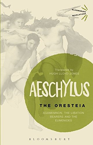 9781472526793: The Oresteia: Agamemnon, The Libation Bearers and The Eumenides (Bloomsbury Revelations)