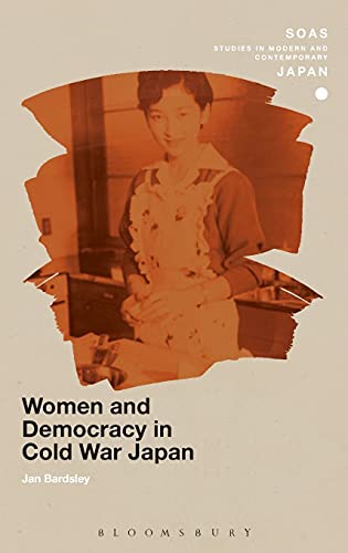 Women and Democracy in Cold War Japan (SOAS Studies in Modern and Contemporary Japan): Bardsley, ...