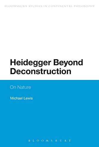 9781472527097: Heidegger Beyond Deconstruction: On Nature (Bloomsbury Studies in Continental Philosophy)