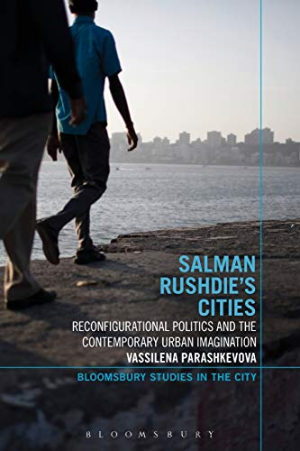 9781472527264: Salman Rushdie's Cities: Reconfigurational Politics And The Contemporary Urban Imagination