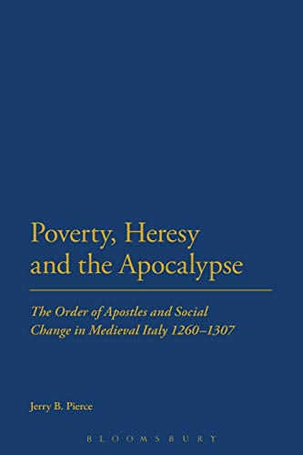 Poverty, Heresy, and the Apocalypse: The Order of Apostles and Social Change in Medieval Italy 1260...