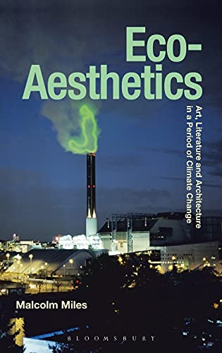 9781472529107: Eco-Aesthetics: Art, Literature and Architecture in a Period of Climate Change (Radical Aesthetics-radical Art)