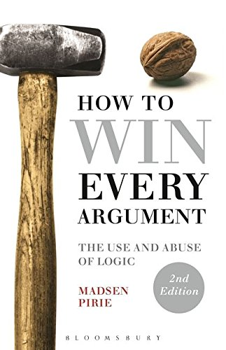 9781472529121: How to Win Every Argument: The Use and Abuse of Logic