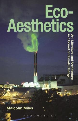 9781472529404: Eco-Aesthetics: Art, Literature and Architecture in a Period of Climate Change (Radical Aesthetics - Radical Art)