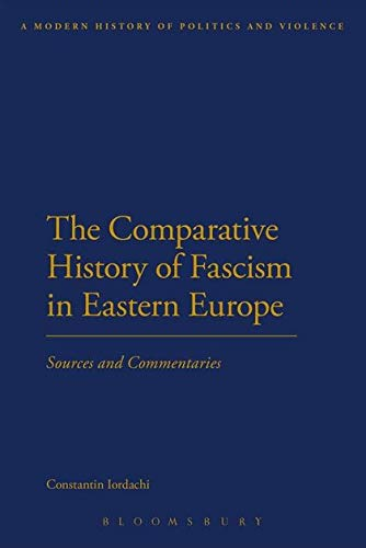 9781472532114: The Comparative History of Fascism in Eastern Europe: Sources and Commentaries (A Modern History of Politics and Violence)