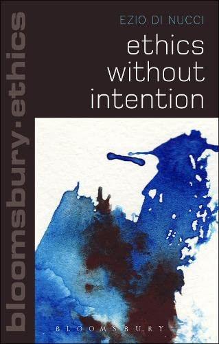 9781472532961: Ethics Without Intention (Bloomsbury Ethics)