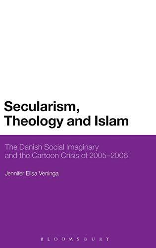 9781472533111: Secularism, Theology and Islam: The Danish Social Imaginary and the Cartoon Crisis of 2005–2006