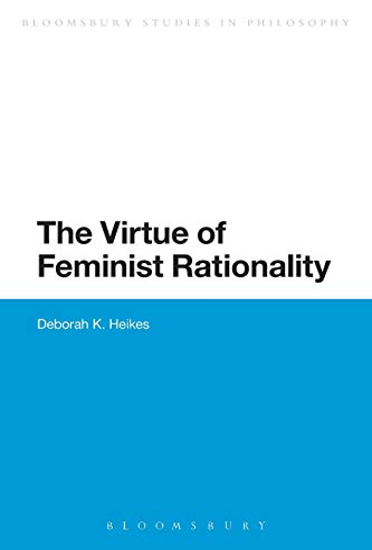 9781472533456: The Virtue of Feminist Rationality (Bloomsbury Studies in Philosophy)