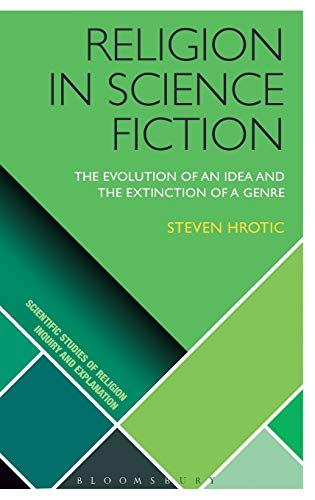 9781472533555: Religion in Science Fiction: The Evolution of an Idea and the Extinction of a Genre (Scientific Studies of Religion: Inquiry and Explanation)