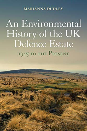 An Environmental History of the UK Defence Estate, 1945 to the Present: Marianna Dudley