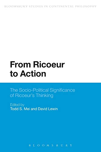 9781472533876: From Ricoeur to Action: The Socio-Political Significance of Ricoeur's Thinking (Bloomsbury Studies in Continental Philosophy)