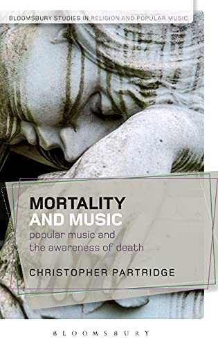 9781472534514: Mortality and Music: Popular Music and the Awareness of Death (Bloomsbury Studies in Religion and Popular Music)
