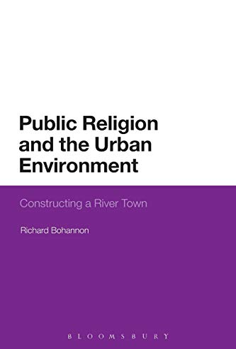 Public Religion and the Urban Environment: Constructing a River Town: Richard Bohannon