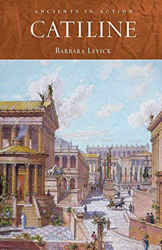 Catiline (Ancients in Action): Levick, Barbara