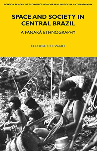 9781472535429: Space and Society in Central Brazil: A Panará Ethnography (LSE Monographs on Social Anthropology)