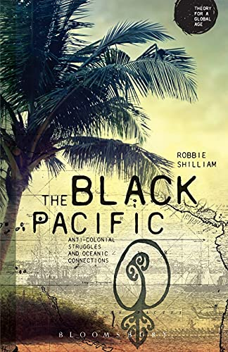The Black Pacific: Anti-Colonial Struggles and Oceanic Connections (Theory for a Global Age): ...