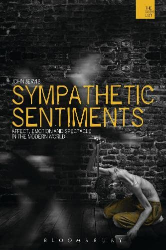 9781472535603: Sympathetic Sentiments: Affect, Emotion and Spectacle in the Modern World (The WISH List)