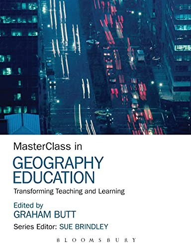 9781472535719: MasterClass in Geography Education: Transforming Teaching and Learning