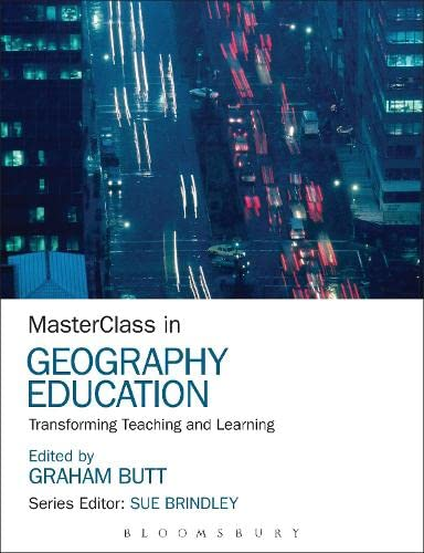 9781472535726: MasterClass in Geography Education: Transforming Teaching and Learning
