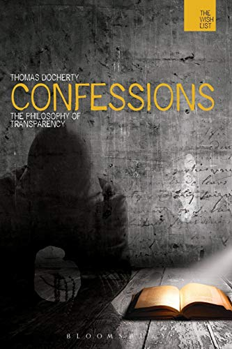 9781472557452: Confessions: The Philosophy of Transparency (The WISH List)