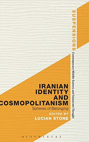 9781472567420: Iranian Identity and Cosmopolitanism: Spheres of Belonging (Suspensions: Contemporary Middle Eastern and Islamicate Thought)