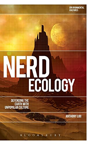 9781472567635: Nerd Ecology: Defending the Earth with Unpopular Culture (Environmental Cultures)