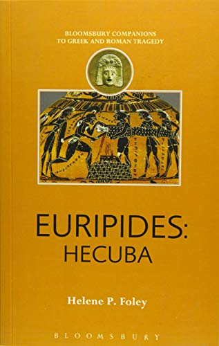 Euripides: Hecuba (Bloomsbury Companions to Greek and Roman Tragedy): Foley, Helene P.
