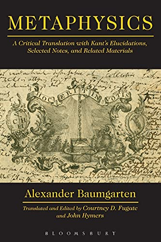 Metaphysics: A Critical Translation with Kant s: Alexander Baumgarten