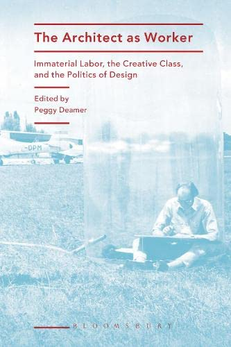 9781472570499: The Architect As Worker: Immaterial Labor, the Creative Class, and the Politics of Design