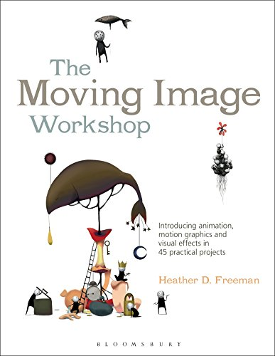 9781472572004: The Moving Image Workshop: Introducing animation, motion graphics and visual effects in 45 practical projects (Required Reading Range)