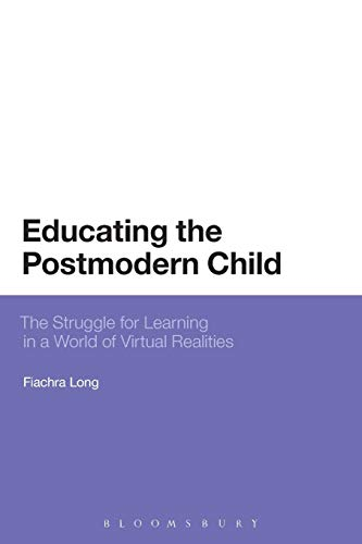 9781472572035: Educating the Postmodern Child: The Struggle For Learning In A World Of Virtual Realities (Bloomsbury Philosophical Studies in Education)
