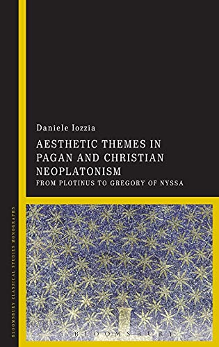 9781472572325: Aesthetic Themes in Pagan and Christian Neoplatonism: From Plotinus to Gregory of Nyssa
