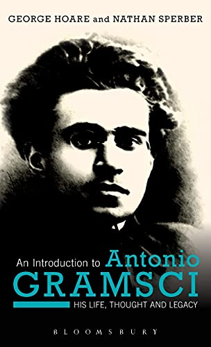 9781472572776: An Introduction to Antonio Gramsci: His Life, Thought and Legacy
