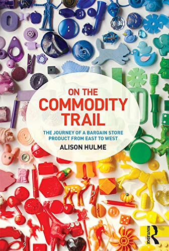 9781472572851: On the Commodity Trail: The Journey of a Bargain Store Product from East to West