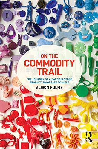 9781472572868: On the Commodity Trail: The Journey of a Bargain Store Product from East to West
